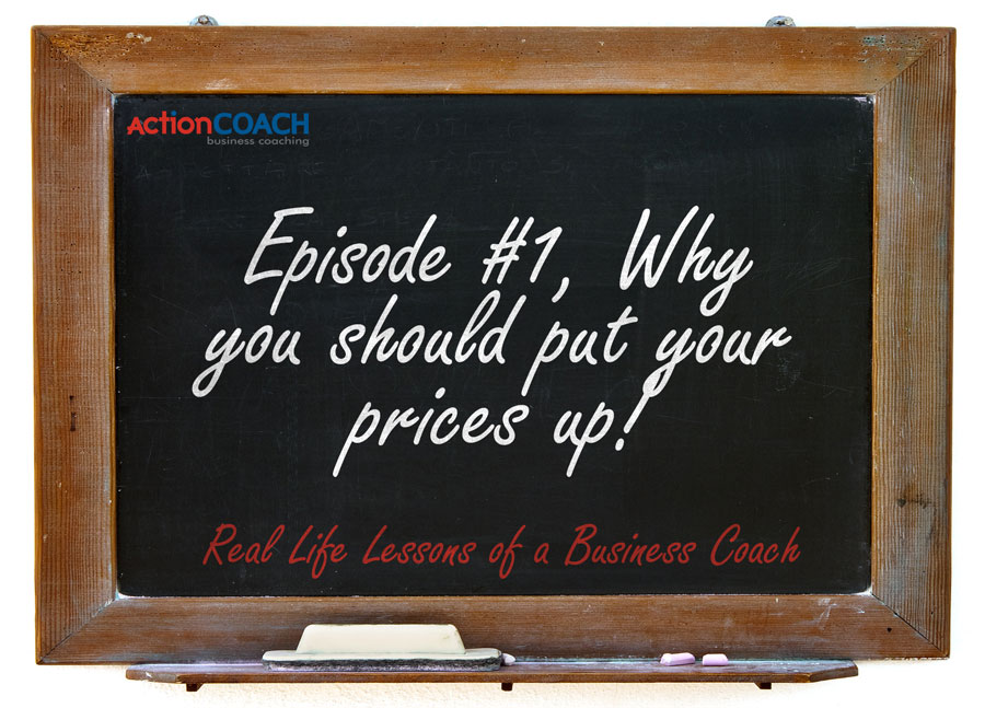 Business Coaching Lesson #1, Increase your Prices