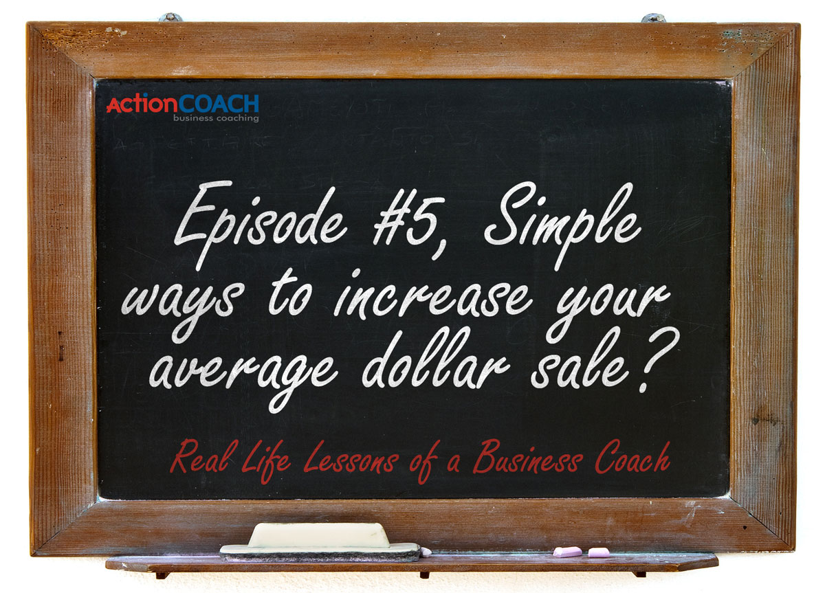 Business Coaching Lesson #5, Increasing your average dollar sale