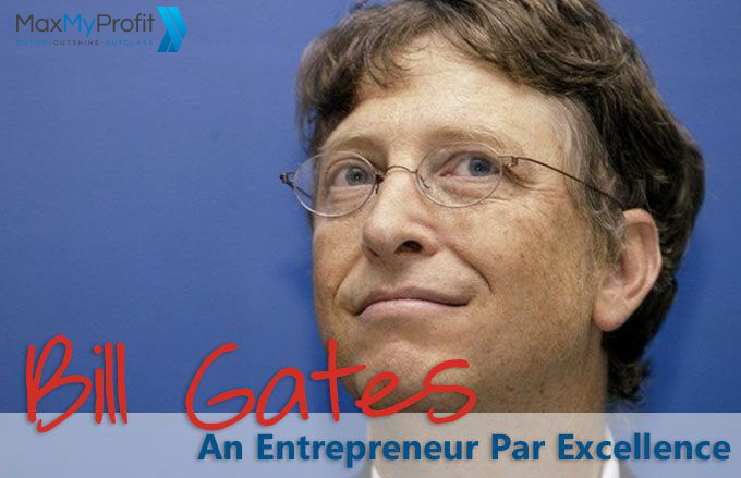 Bill Gates- An Entrepreneur Par Excellence