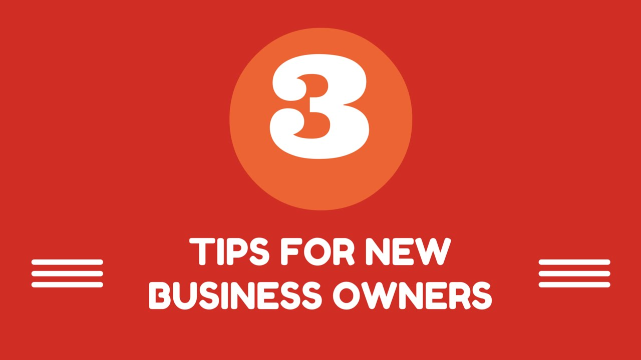 3 Tips For New Business Owners