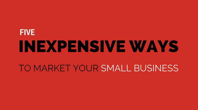 5 Inexpensive Ways to Market Your Small Business
