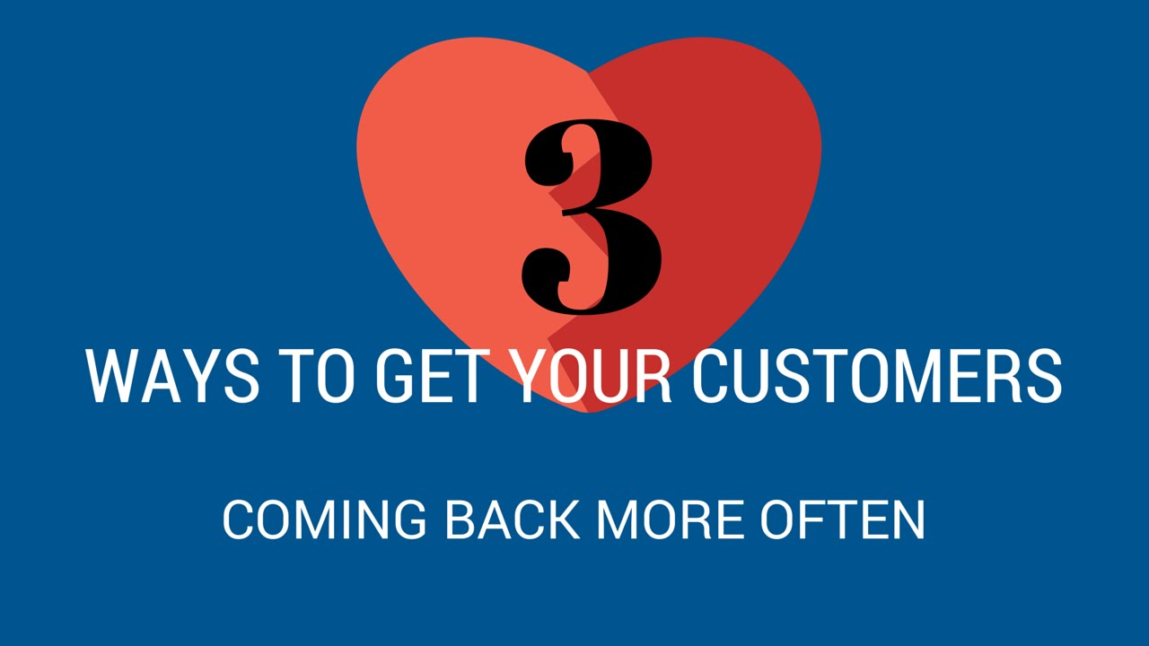 3 Ways to Get your Customers Back More Often