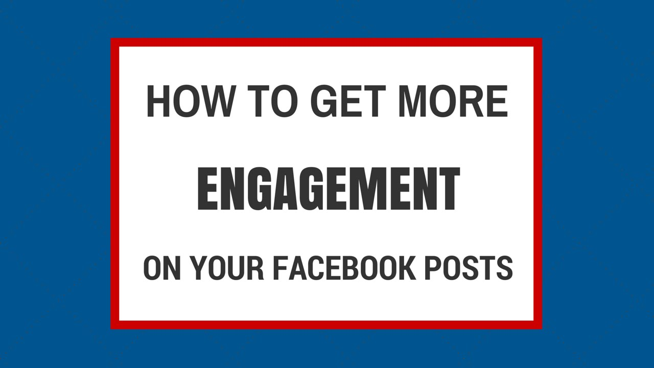 How to Get More Engagement on Your Facebook Posts