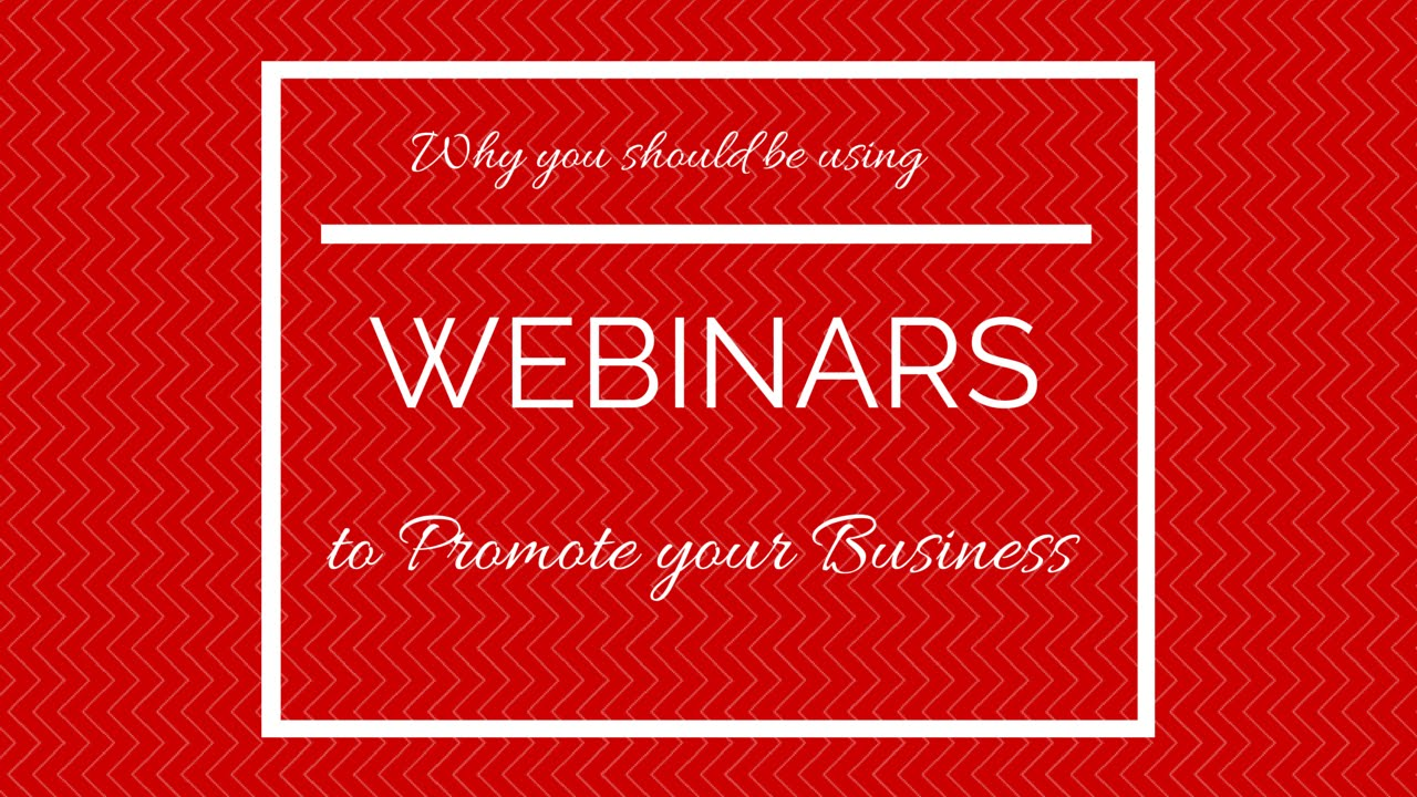 Why You Should Use Webinars to Promote Your Business