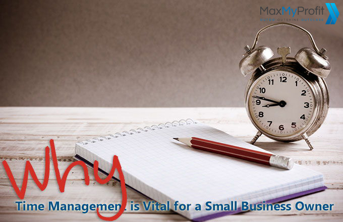 Why Time Management is Vital for a Small Business Owner