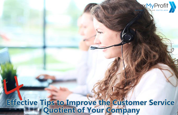 4 Effective Tips to Improve the Customer Service Quotient of Your Company