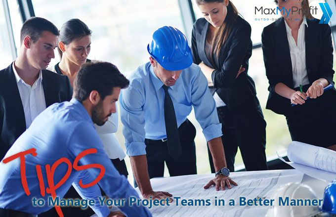 Tips to Manage Your Project Teams in a Better Manner