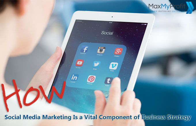 How Social Media Marketing Is a Vital Component of Business Strategy