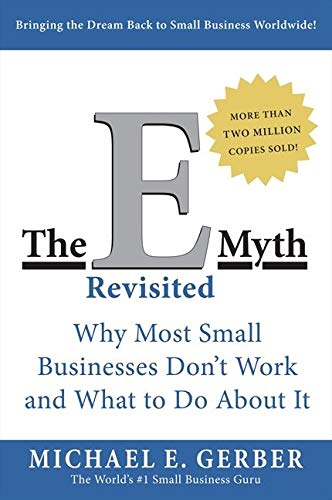 The E Myth Revisited: Why Most Small Businesses Don't Work and What to Do About It (1995) by Michael E. Gerber