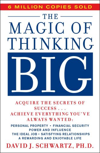 The Magic of Thinking Big: Acquire the Secrets of Success and Achieve Everything You've Always Wanted